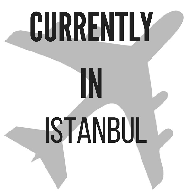 Currently in Istanbul